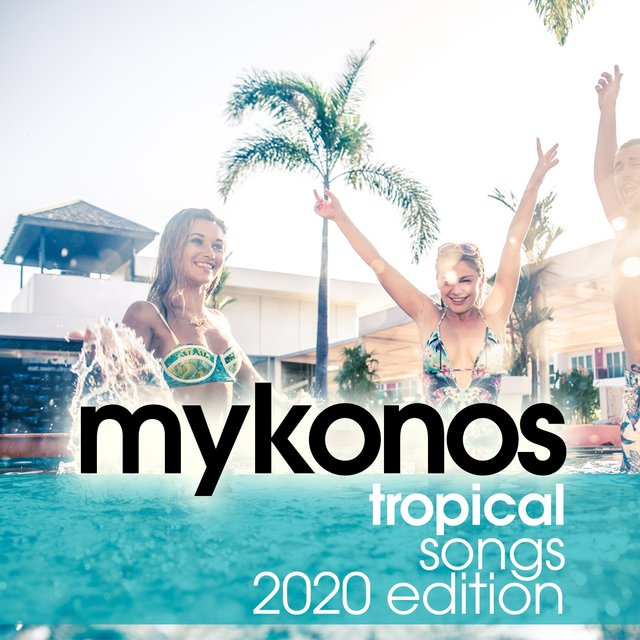 Mykonos Tropical Songs 2020 Edition