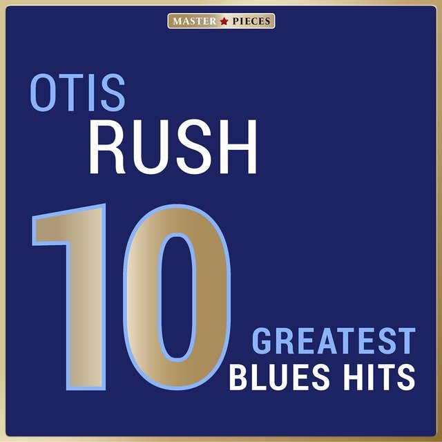 Masterpieces Presents Otis Rush: 10 Greatest Blues Hits