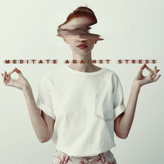 Meditate Against Stress: Maintain Peace and Mental Stability