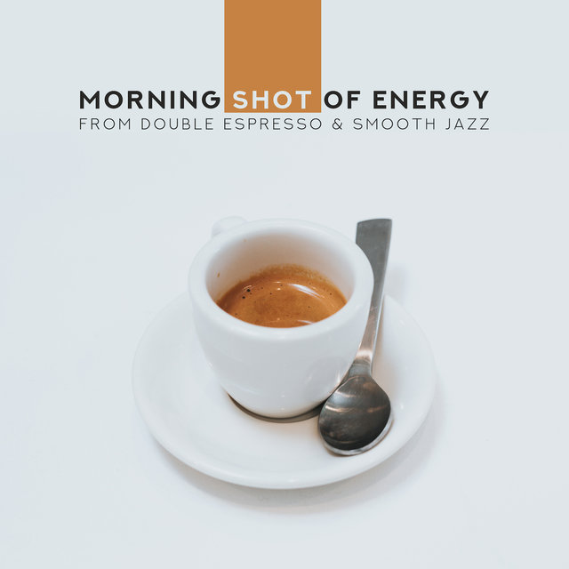Morning Shot of Energy from Double Espresso & Smooth Jazz: 2019 Energetic Instrumental Smooth Jazz Music, Happy Relaxing Songs, Vintage Melodies Played on Trombone, Trumpet, Sax & Many More