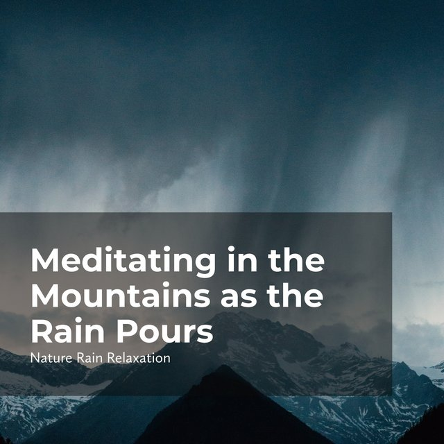Meditating in the Mountains as the Rain Pours