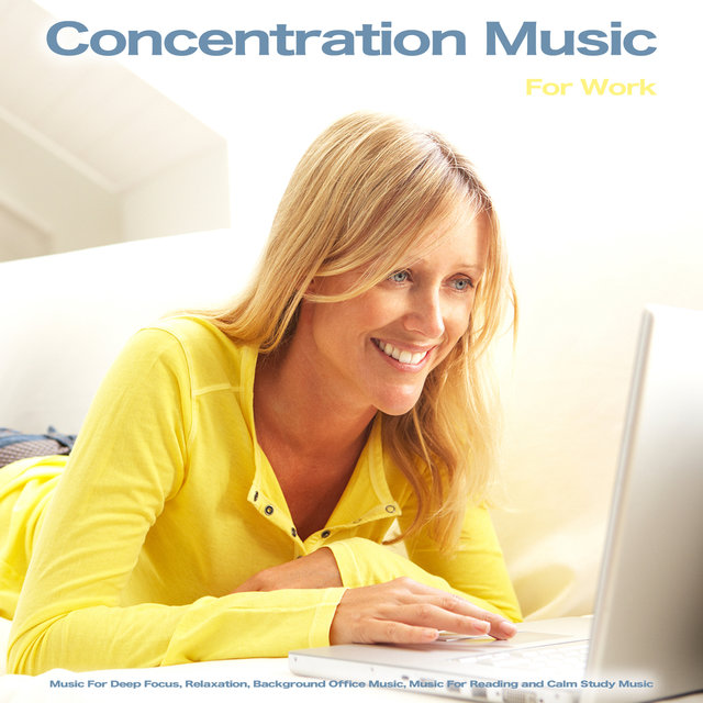 Concentration Music For Work:  Music For Deep Focus, Relaxation, Background Office Music, Music For Reading and Calm Study Music