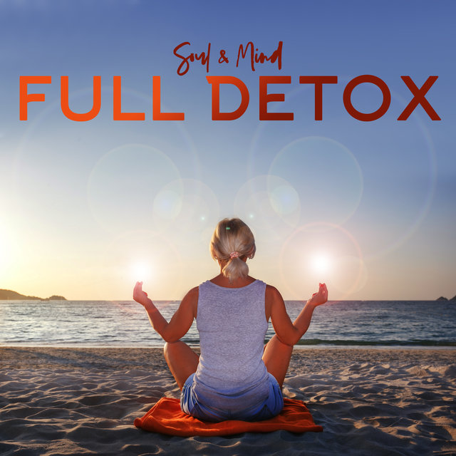 Soul & Mind Full Detox: Moments of Relaxation, Sounds to Meditations, Yoga Practice, Silence Inner, Preservation Balance and Harmony