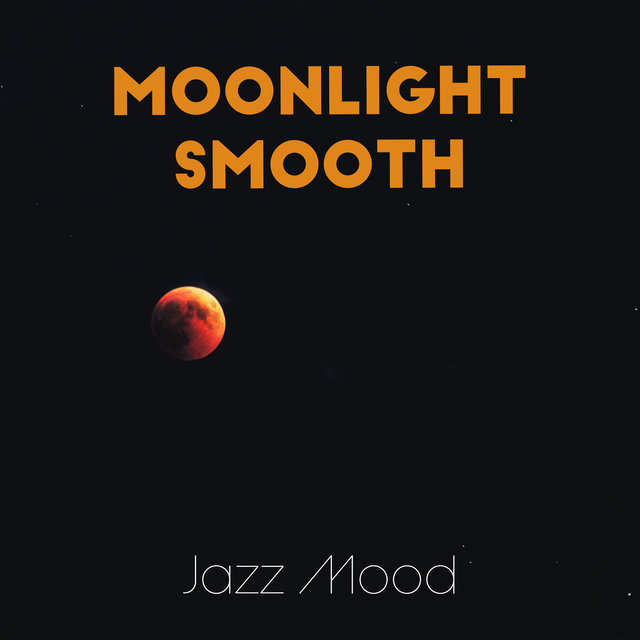 Moonlight Smooth Jazz Mood: 2019 Instrumental Jazz for Perfect Evening, Meeting with Love or Friends, Elegant Party, Romantic Dinner, Hotel Lounge Bar Concert