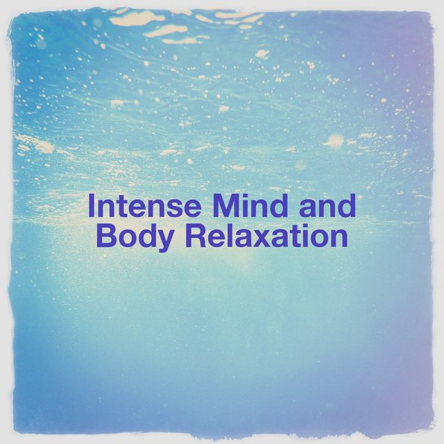 Intense Mind and Body Relaxation