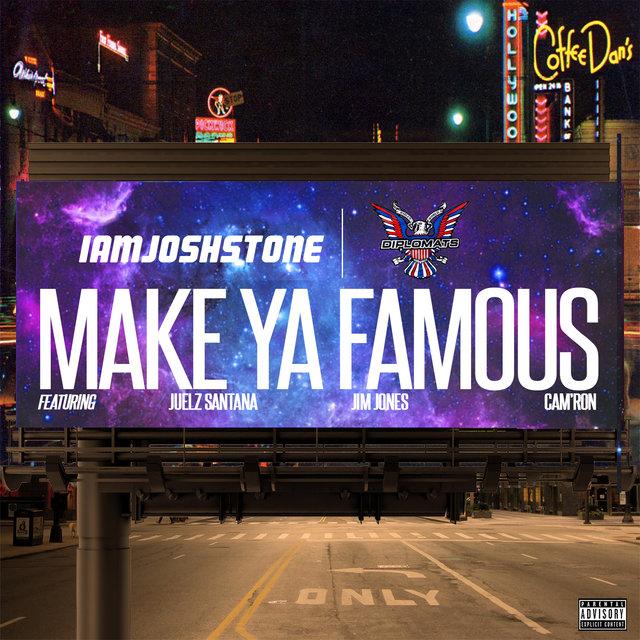 Cover art for album Make Ya Famous (Remix) [feat. Juelz Santana, Jim Jones & Cam'ron] by IamJoshStone