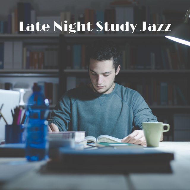 Late Night Study Jazz: Mellow and Chill Instrumental Music
