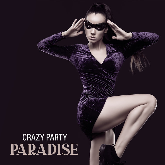 Crazy Party Paradise - Chillout Dance Tunes Straight from Ibiza