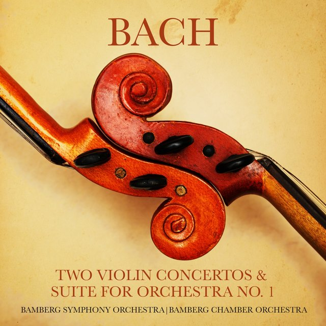 Bach: Two Violin Concertos & Suite for Orchestra No. 1