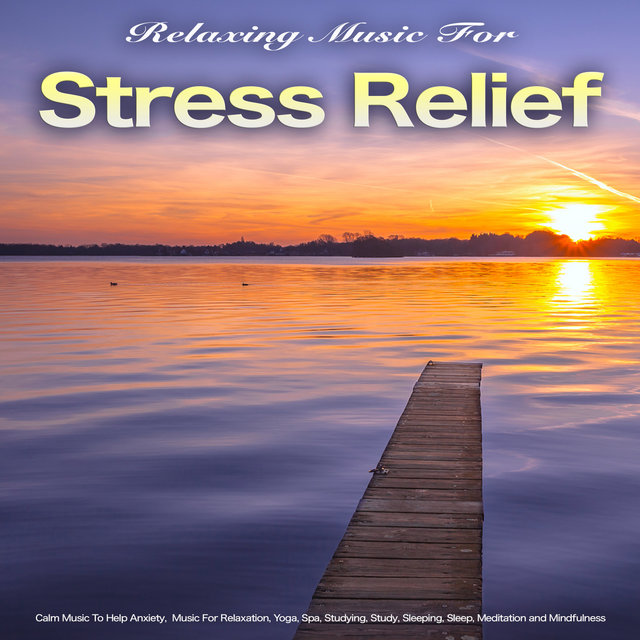 Relaxing Music For Stress Relief: Calm Music To Help Anxiety,  Music For Relaxation, Yoga, Spa, Studying, Study, Sleeping, Sleep, Meditation and Mindfulness