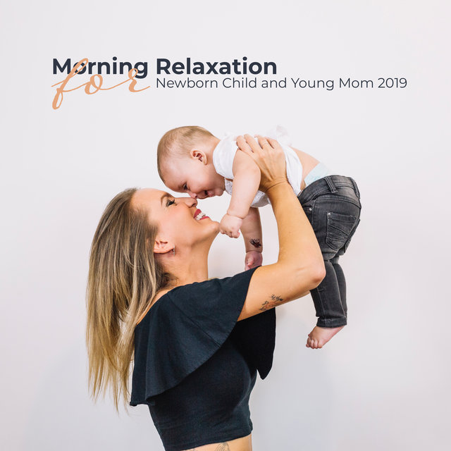 Morning Relaxation Lullabies for Newborn Child and Young Mom 2019