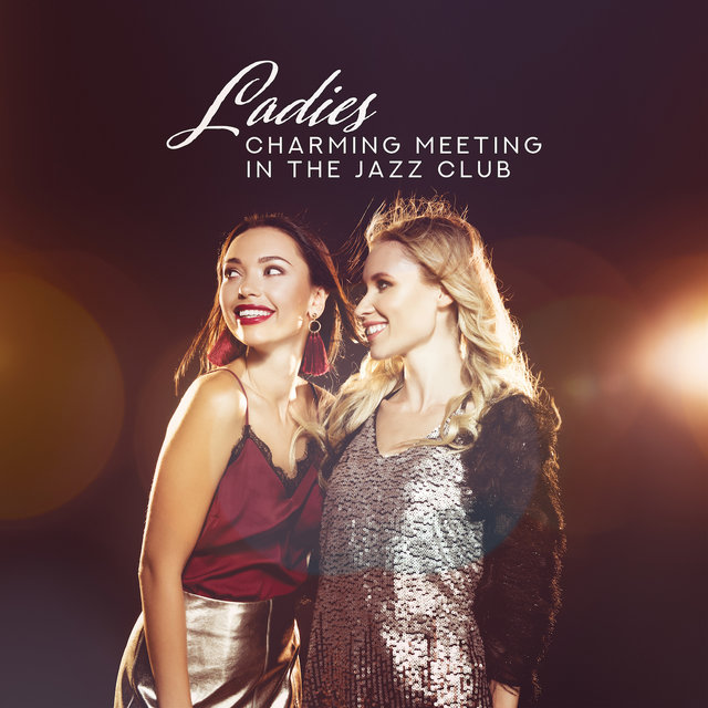Ladies Charming Meeting in the Jazz Club: 2019 Smooth Instrumental Jazz Collection for Nice Time Spending with Your Friends in the Jazz Club, Ladies Night Swing Dance Party