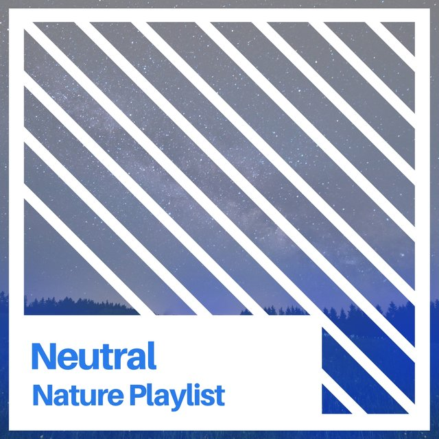 # Neutral Nature Playlist