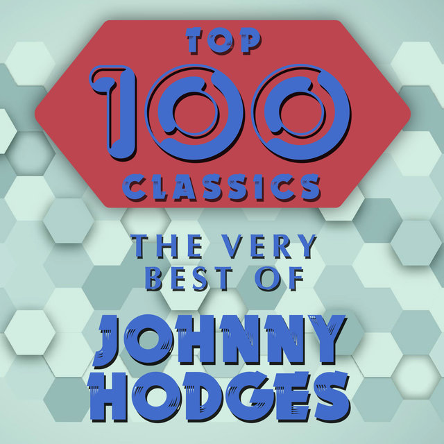 Top 100 Classics - The Very Best of Johnny Hodges