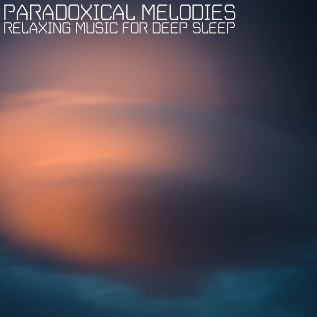 Paradoxical Melodies (Relaxing Music for Deep Sleep)