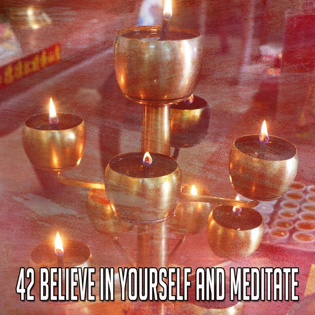 42 Believe In Yourself and Meditate