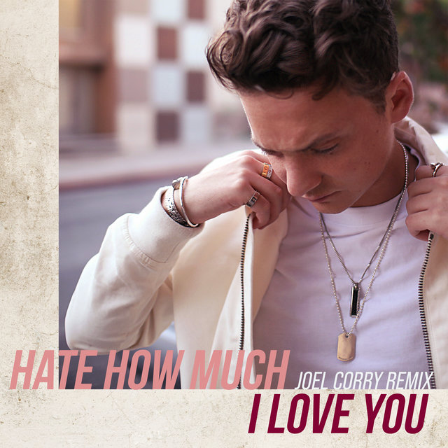 Hate How Much I Love You (Joel Corry Remix)