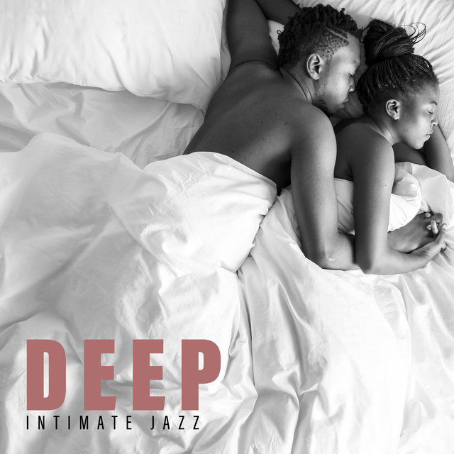 Deep Intimate Jazz - Collection of Sensual Jazz Melodies Perfect for Foreplay or Erotic Massage by Candlelight