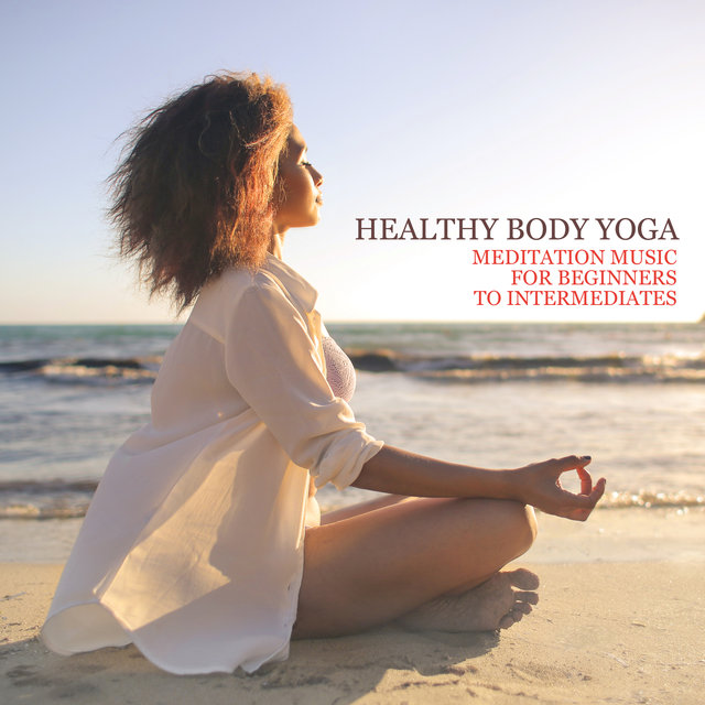 Healthy Body Yoga - Meditation Music for Beginners to Intermediates, Working on Balance, Relaxing Nature Sounds and Instrumental Music