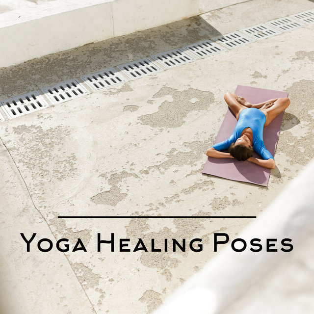 Yoga Healing Poses - Deep Ambient Music Selection Straight from the Buddhist Temple for Yoga