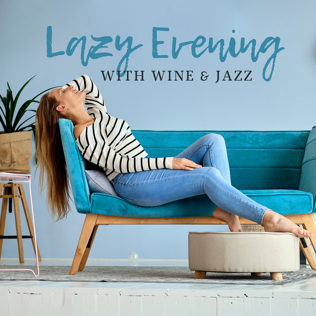 Lazy Evening with Wine & Jazz – Cozy & Slow Swing Ballad Music, Perfect Sounds for Your Free Time, Well Deserved Rest, Ideal Relax