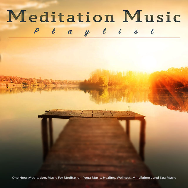 Meditation Music Playlist: One Hour Meditation, Music For Meditation, Yoga Music, Healing, Wellness, Mindfulness and Spa Music