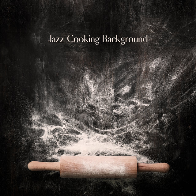 Jazz Cooking Background - Discover New and Tasty Recipes While Listening to Brilliant Instrumental Music, Sunday Dinner, Meal Time, Way to Relax