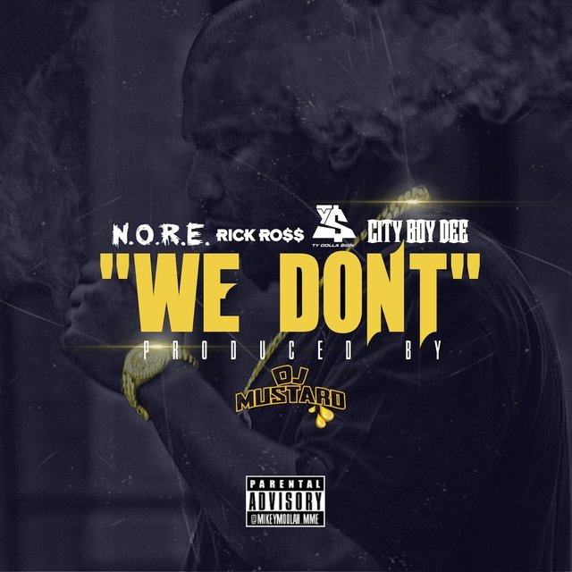We Don't (feat. Rick Ross, Ty Dolla $ign, & City Boy Dee) - Single