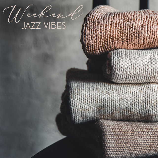 Weekend Jazz Vibes – Home Relaxing Jazz Sounds