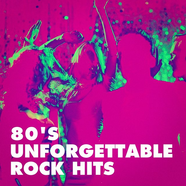 80's Unforgettable Rock Hits