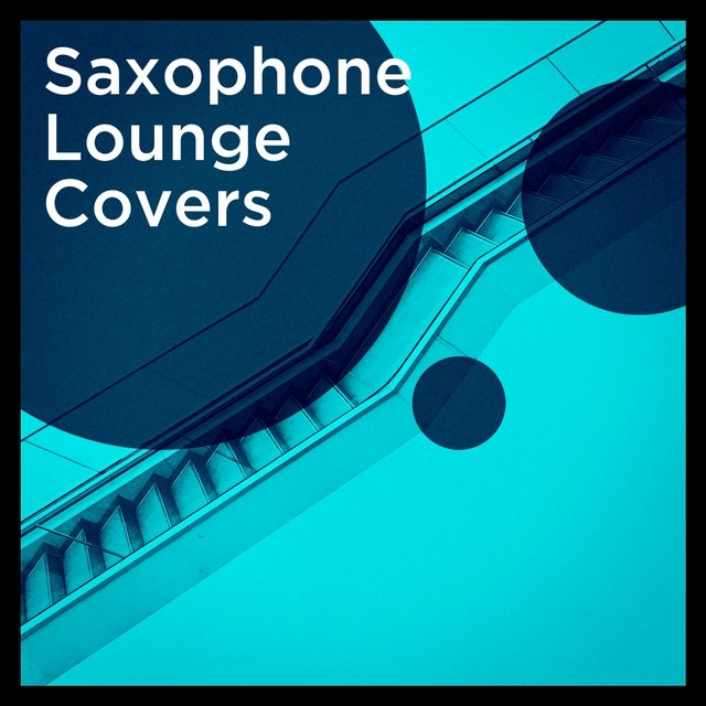 Saxophone Lounge Covers