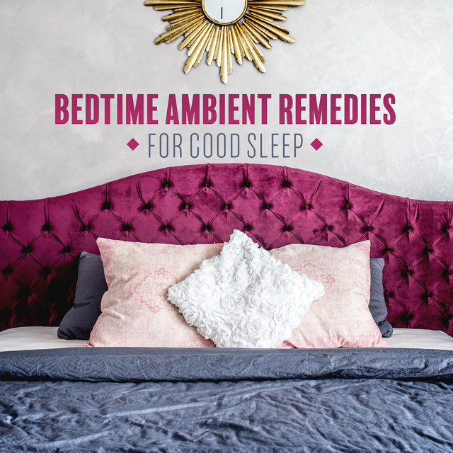 Bedtime Ambient Remedies for Good Sleep: 2019 New Age Deep Ambient Music for Rest & Good Sleep, Cure Insomnia, De-stress, Calm Down