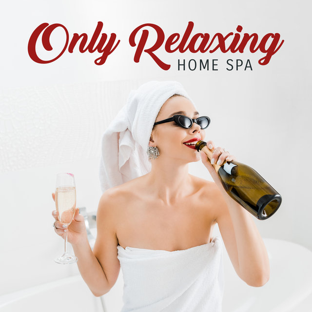 Only Relaxing Home Spa: Background Music for Body Massage, Spa at Home, Stress Relief, Ambient Music for Deep Relax & Rest