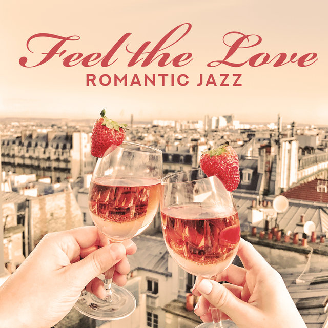 Feel the Love. Romantic Jazz. Music for Pleasant Evening for Two, for Lovers, Full of Love