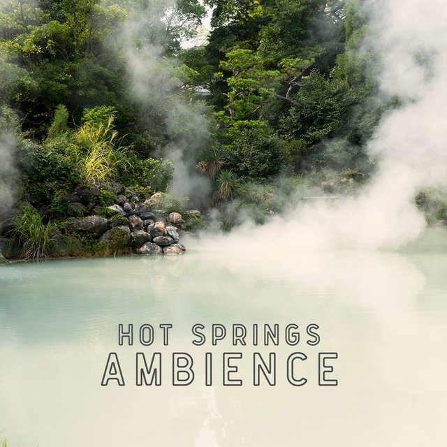 Hot Springs Ambience: Healing Music for Spa, Sauna, Thermal Bath, Massage, Wellness