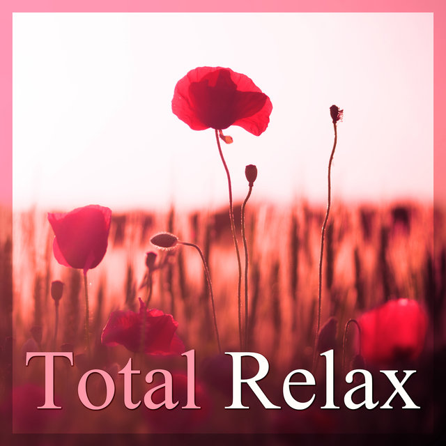 Total Relax – Deep Rest, Calming Sounds for Relaxation, Healing Music, Soothing Nature Sounds