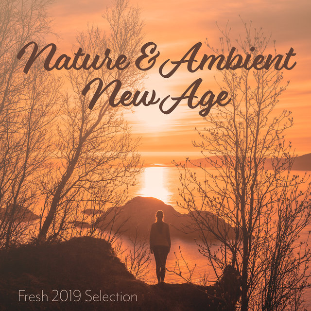 Nature & Ambient New Age Fresh 2019 Selection: Music Created for Many Occasions Like Yoga Training, Meditation, Relaxation, Spa & Wellness Therapies, Rest & Sleep