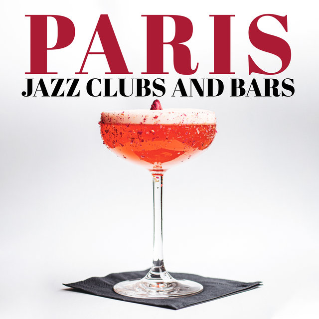 Paris Jazz Clubs and Bars: Perfect Smooth Jazz, Amazing Bossa Nova, Coffee & Cocktails