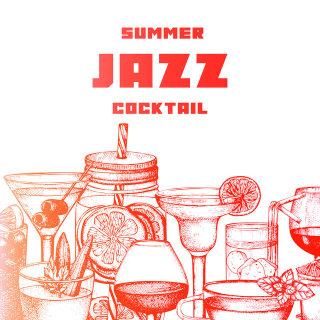 Summer Jazz Cocktail - Light and Pleasant Instrumental Music Which is Perfect as a Background for an Afternoon Relaxation with a Drink