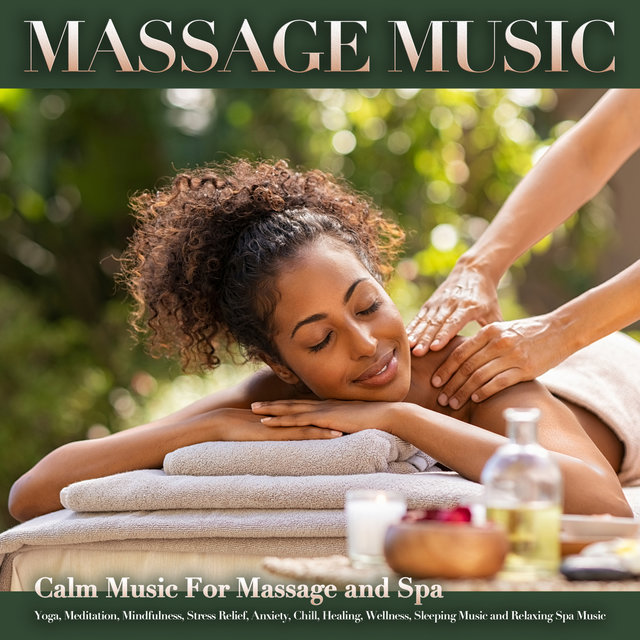 Massage Music: Calm Music For Massage and Spa, Yoga, Meditation, Mindfulness, Stress Relief, Anxiety, Chill, Healing, Wellness, Sleeping Music and Relaxing Spa Music