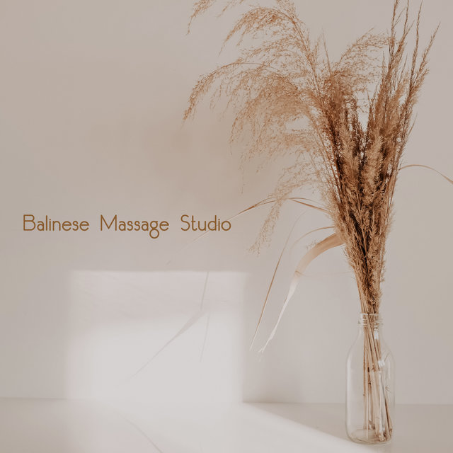 Balinese Massage Studio - Oriental Music Collection Dedicated to the Spa and Wellness Salons, Beauty Concept, Healing Touch, Lotus Flower, Relaxation Moments, Smooth Skin, Ambient New Age