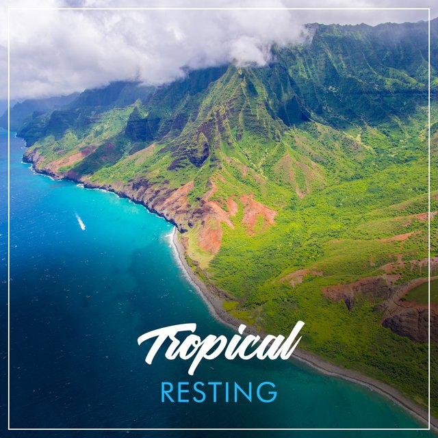 # Tropical Resting