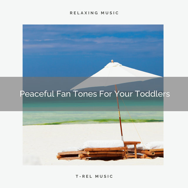 Peaceful Fan Tones For Your Toddlers