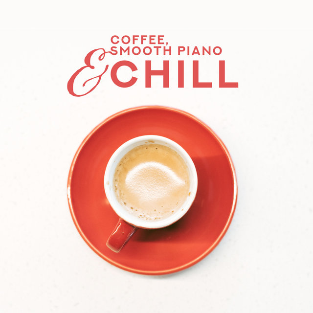 Coffee, Smooth Piano & Chill: Compilation of 15 Piano Jazz Songs for Best Afternoon Relax with Coffee
