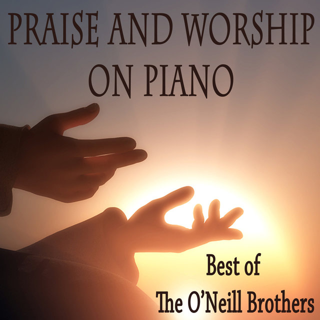 Praise and Worship on Piano - Best of The O'Neill Brothers