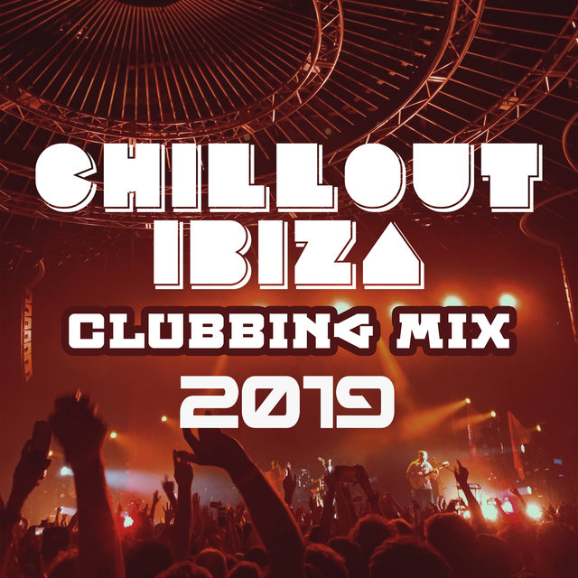 Chillout Ibiza Clubbing Mix 2019: Totally Best Vibes to Lose Control on the Dancefloor, Pumping Beats to Shake Your Booty and Dance All Night Long