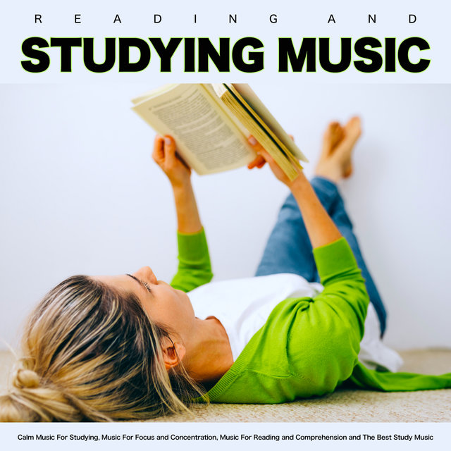 Reading and Studying Music: Calm Music For Studying, Music For Focus and Concentration, Music For Reading and Comprehension and The Best Study Music