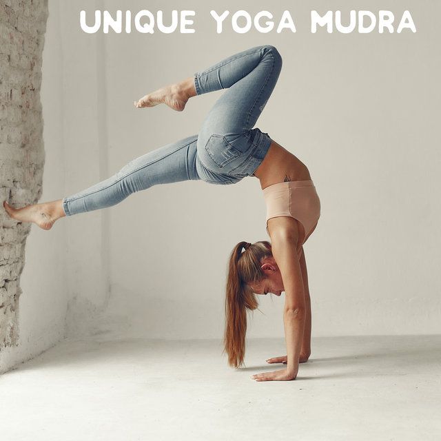 Unique Yoga Mudra - Selected New Age Music That is Great for Intense Body and Mind Training, Find Your Mantra, Chakra Flow, Balancing, Stretching, Sun Salutation