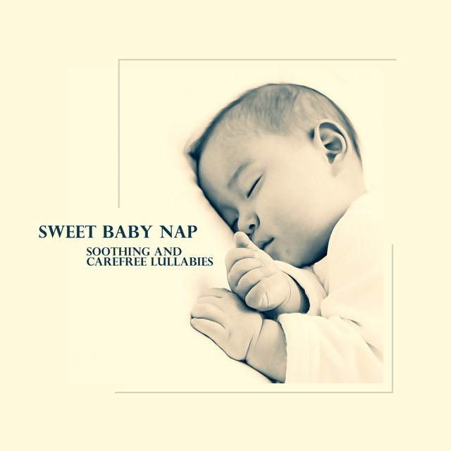 Sweet Baby Nap: Soothing and Carefree Lullabies