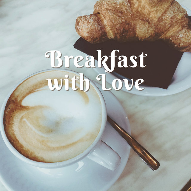 Breakfast with Love: Smooth Morning with Jazz Music, Coffee, Tea and Cake, Jazz Melodies Before Work